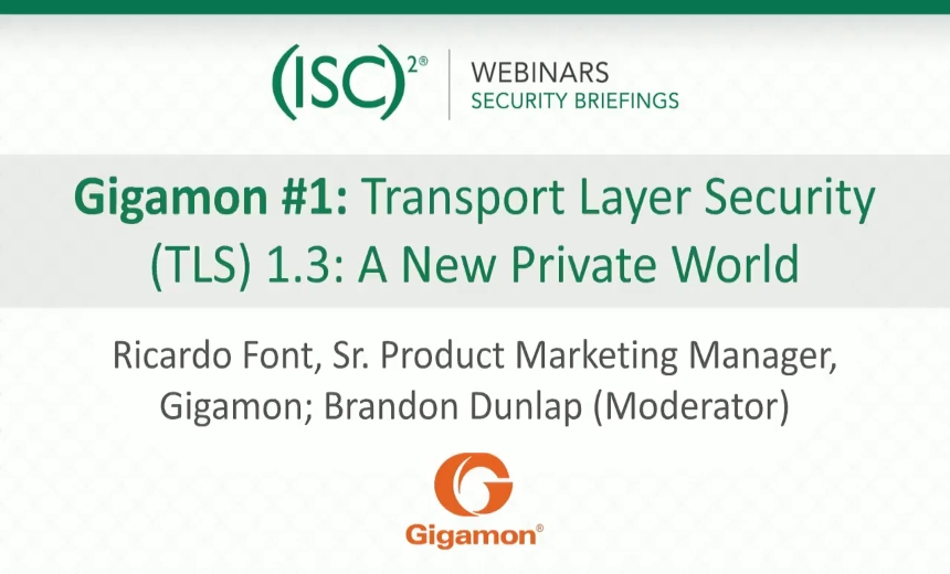 ISC2 & Gigamon Webinar: TLS 1.3: A New Private World