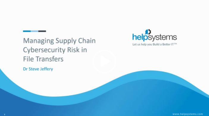 OnDemand Webinar | Managing the Cybersecurity Supply Chain Risk in File Transfers