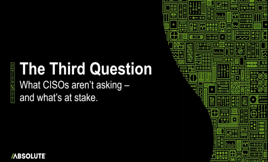 OnDemand Webinar | The Third Question: What CISOs Aren't Asking, and What's at Stake