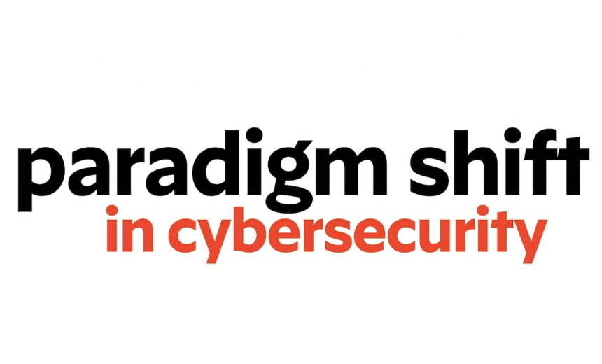 A Paradigm Shift In Cybersecurity