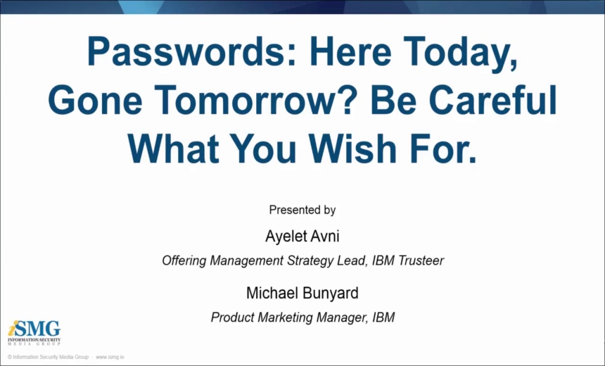Passwords: Here Today, Gone Tomorrow? Be Careful What You Wish For.