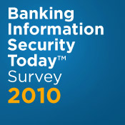 Take the Banking Information Security Today 2010 Survey